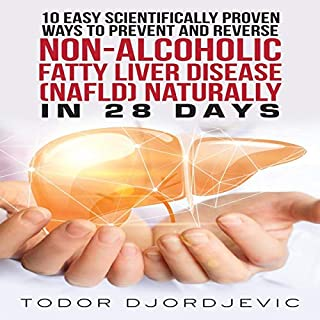 10 Easy Scientifically Proven Ways to Prevent and Reverse Non-Alcoholic Fatty Liver Disease (NAFLD) Naturally in 28 Days                   By:                                                                                                                                 Todor Djordjevic                               Narrated by:                                                                                                                                 Millian Quinteros                      Length: 27 mins     1 rating     Overall 4.0
