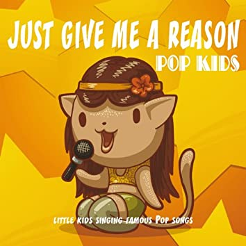 Just Give Me a Reason (Little Kids Singing Famous Pop Songs)