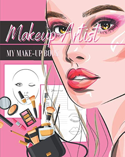 Makeup Artist my make-up book: Create your makeup book like a pro and...
