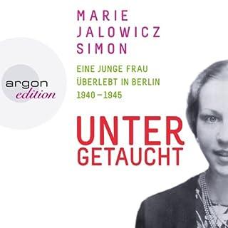 Untergetaucht     Eine junge Frau überlebt in Berlin 1940 - 1945              Autor:                                                                                                                                 Marie Jalowicz-Simon                               Sprecher:                                                                                                                                 Nicolette Krebitz                      Spieldauer: 8 Std. und 15 Min.     24 Bewertungen     Gesamt 4,5