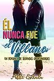 Él nunca fue el villano: Un romance de segundas oportunidades