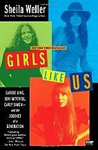 Girls Like Us: Carole King, Joni Mitchell, Carly Simon–and the Journey of a Generation
