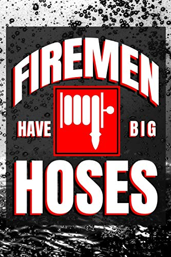 Firemen Have Big Hoses: 6x9 Medium Ruled Lined 120 Pages Matte Paperback Fun Gag Gift Notebook Journal For Firefighters