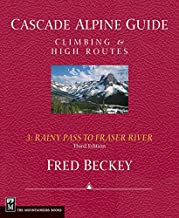 Cascade Alpine Guide: Rainy Pass to Fraser River: Climbing & High Routes (Cascade Alpine Guide; Climbing and High Routes)