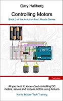 Controlling Motors: Book 3 of the Arduino Short Reads Series Front Cover