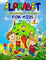 Alphabet Coloring Book for Kids: Wonderful ABC Coloring Book for Kids, Boys and Girls, Perfect Alphabet Activity Book for Toddlers, Kindergarteners and Preschoolers who are learning to write