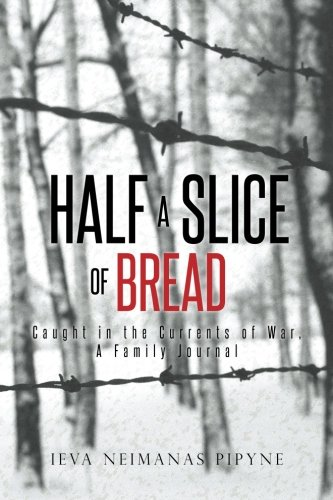 Half a Slice of Bread: Caught in the Currents of War, A Family Journal