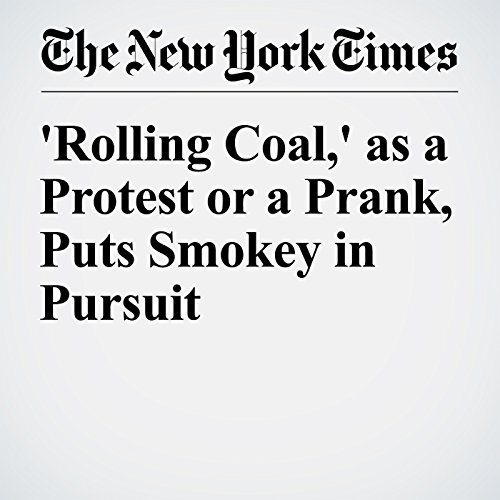 'Rolling Coal,' as a Protest or a Prank, Puts Smokey in Pursuit cover art