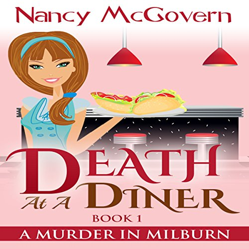 Death at a Diner     A Murder in Milburn, Book 1              By:                                                                                                                                 Nancy McGovern                               Narrated by:                                                                                                                                 Renee Brame                      Length: 4 hrs and 25 mins     9 ratings     Overall 3.6