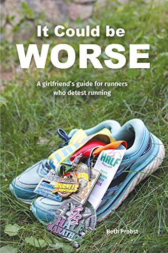 It Could Be Worse: A Girlfriend's Guide for Girls who Detest Running (English Edition)