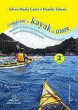 Viaggiare in kayak da mare. Manuale di trekking nautico e racconti di viaggio. Ediz. illustrata