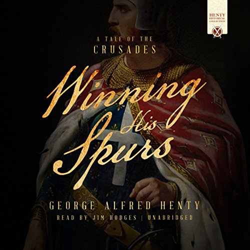 Winning His Spurs     A Tale of the Crusades              By:                                                                                                                                 George Alfred Henty                               Narrated by:                                                                                                                                 Jim Hodges                      Length: 9 hrs and 10 mins     11 ratings     Overall 4.5