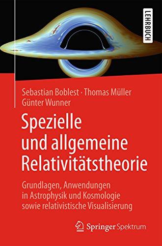 Spezielle und allgemeine Relativitätstheorie: Grundlagen, Anwendungen in Astrophysik und Kosmologie