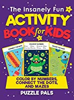 The Insanely Fun Activity Book For Kids: Color By Number, Connect The Dots, And Mazes
