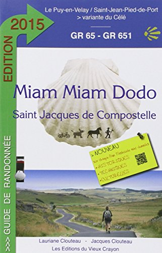 Miam Miam Dodo Saint Jacques de Compostelle GR65 - GR651, 2015: Chemin de Compostelle (GR -() du Puy-en-Velay à Saint-Jean-Pied-de-Port + la variante du célé et le chemin de Bonneval