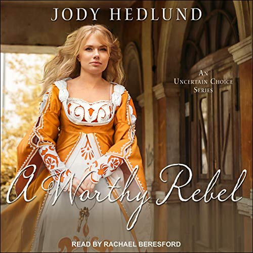 A Worthy Rebel Audiobook By Jody Hedlund cover art