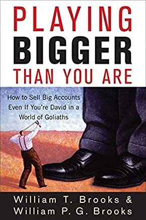 Playing Bigger Than You Are: How to Sell Big Accounts Even if You're David in a World of Goliaths