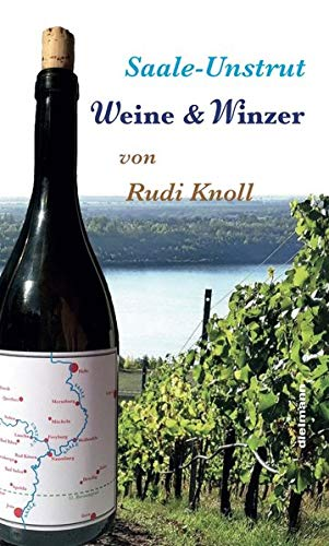 Saale-Unstrut: Weine & Winzer: Weine & Winzer. mit 34 Winzer-Portraits und vielem mehr zur Region