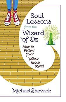 Soul Lessons from the Wizard of Oz: How to Follow Your Yellow Brick Road by [Michael Shevack]