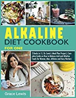 Alkaline Diet Cookbook for One: 2 Books in 1 Dr. Lewis's Meal Plan Project Complete Guide on How to Balance Acid and Alkaline Foods for Women, Men, Athletes and Busy Workers