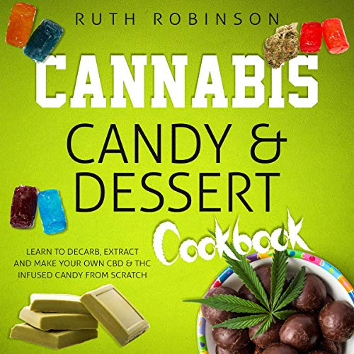 Cannabis Candy & Dessert Cookbook: Learn to Decarb, Extract and Make...