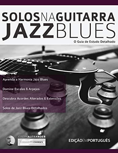 Solos na Guitarra: Jazz Blues: O Guia de Estudo Detalhado: 3 (Tocar Jazz Guitarra)