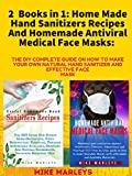 2 Books in 1: Home Made Hand Sanitizers Recipes And Homemade Antiviral Medical Face Masks: The DIY Complete Guide On How to Make Your Own Natural Hand ... And Effective Face Mask (English Edition)