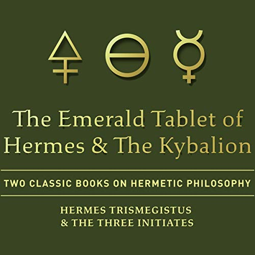 The Emerald Tablet of Hermes & The Kybalion: Two Classic Books on Hermetic Philosophy cover art