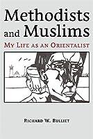 Methodists and Muslims: My Life as an Orientalist (Ilex Series)