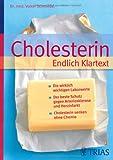 Cholesterin  Endlich Klartext: Die wirklich wichtigen Laborwerte - Der beste Schutz gegen Arteriosklerose und Herzinfarkt - Cholesterin senken ohne Chemie