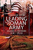 Leading the Roman Army: Soldiers and Emperors, 31 BC – 235 AD