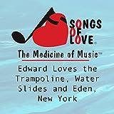 Edward Loves the Trampoline, Water Slides and Eden, New York