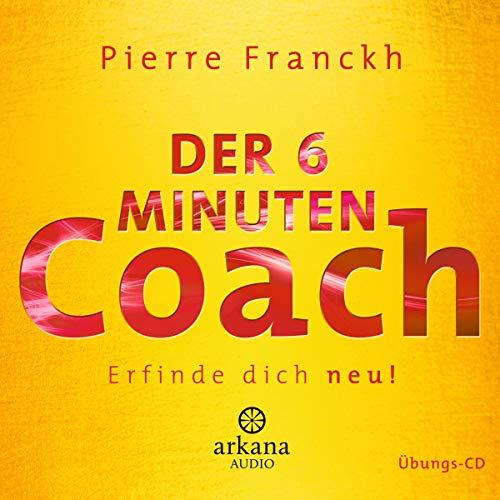 Der 6-Minuten-Coach: Erfinde dich neu!