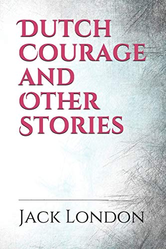 Dutch Courage and Other Stories: a collection of very early