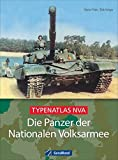 Die Panzer der Nationalen Volksarmee: Typenatlas NVA