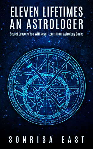 Book: Eleven Lifetimes an Astrologer - Secret Lessons You Will Never Learn from Astrology Books by Sonrisa East