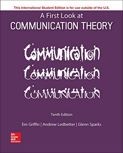 Compare Textbook Prices for A First Look at Communication Theory 10 Edition ISBN 9781260091564 by Griffin, Em,Ledbetter, Andrew,Sparks, Glenn