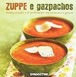 Zuppe e gazpachos. Ricette semplici e di tendenza per una cucina sana e gustosa