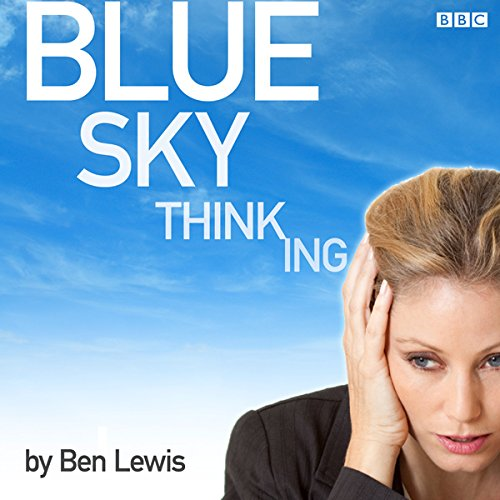 Blue Sky Thinking                   By:                                                                                                                                 Ben Lewis                               Narrated by:                                                                                                                                 Nicola Stapleton,                                                                                        Samuel Roukin,                                                                                        Freddy White,                   and others                 Length: 43 mins     Not rated yet     Overall 0.0