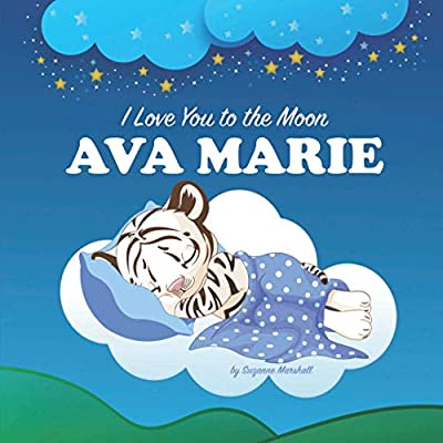 I Love You to the Moon, Ava Marie: Bedtime Story & Personalized Book with Your Child's Name (Personalized Books for Kids, Personalized Baby Gifts for Girls & Boys, Bedtime Stories for Kids)
