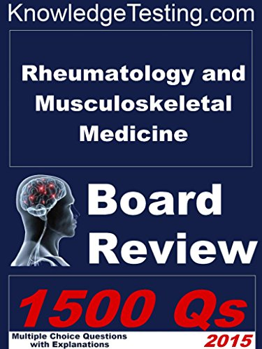 Rheumatology and Musculoskeletal Medicine Board Review (Rheumatology Review Series Book 1)