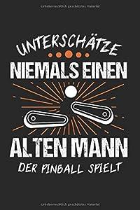 Unterschätze Niemals Einen Alten Mann Der Pinball Spielt: Pinball & Arcade-Spiel Notizbuch 6'x9' Spielautomat Geschenk für Automat & Game