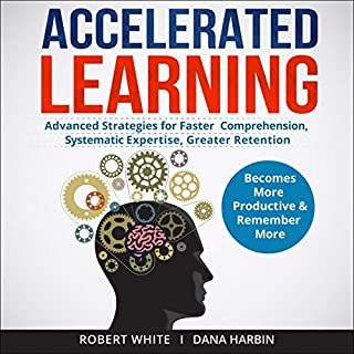 Accelerated Learning: Advanced Strategies for Faster Comprehension, Systematic Expertise, Greater Retention cover art