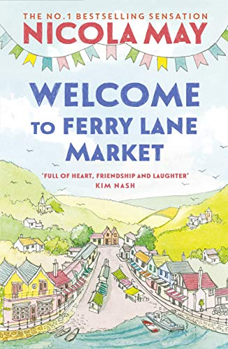 Welcome to Ferry Lane Market: Book 1 in a brand new series by the author of bestselling phenomenon THE CORNER SHOP IN COCKLEBERRY BAY by [Nicola May]