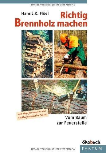 Richtig Brennholz machen: Vom Baum zur Feuerstelle. Mit Tipps für umelt- und nachbarfreundliches Feuern von Hans J Flöel (2010) Broschiert