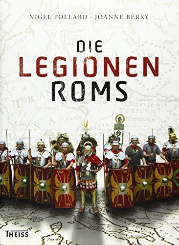 Die Legionen Roms. Die Machtbasis des Antiken Roms. Fundierte Fakten zu Ausrüstung, Ausbildung, Taktik und Kampfgeschehen. Spannende Einblicke ins Alltagsleben & Steckbriefe bekannter Legionäre.