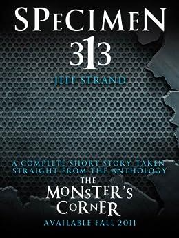 Specimen 313: A Short Story by [Jeff Strand]