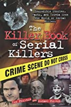 The Killer Book of Serial Killers: Incredible Stories, Facts and Trivia from the World of Serial Killers (The Killer Books)