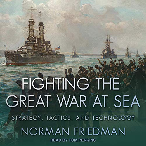 Fighting the Great War at Sea Audiobook By Norman Friedman cover art