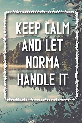 Keep Calm and let NORMA handle it Lined Notebook / NORMA Journal Gift for a Girl or a Woman names NORMA, 120 Pages, 6x9, Soft Cover, Matte Finish